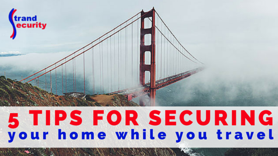5 tips for securing your home while you travel