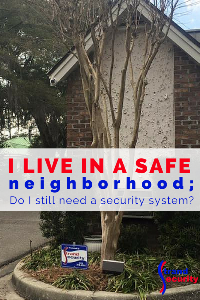 I live in a safe neighborhood; do I still need a security system?