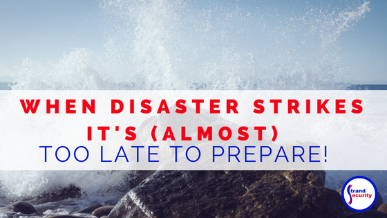 When disaster strikes it's (almost) too late to prepare.