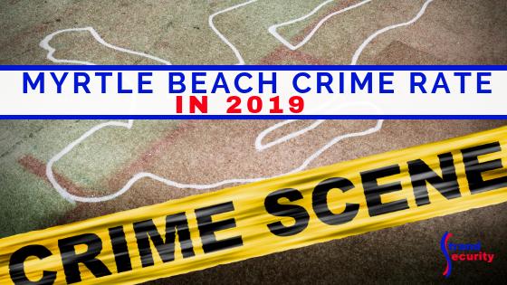 Myrtle Beach Crime Rate 2019
