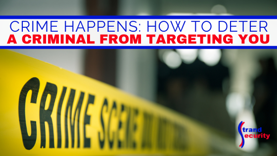 Crime Happens: How To Deter a Criminal From Targeting You